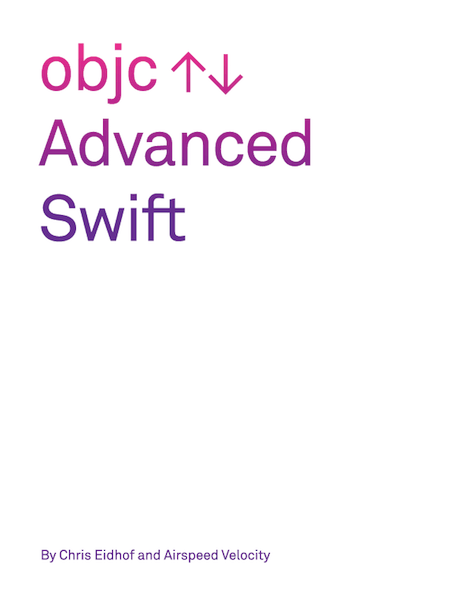Advanced Swift by Chris Eidhof & Airspeed Velocity