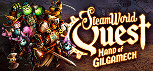 SteamWorld Quest: Hand of Gilgamech (2019)