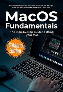 MacOS Fundamentals: Catalina Edition. The Step-by-step Guide to Using your Mac